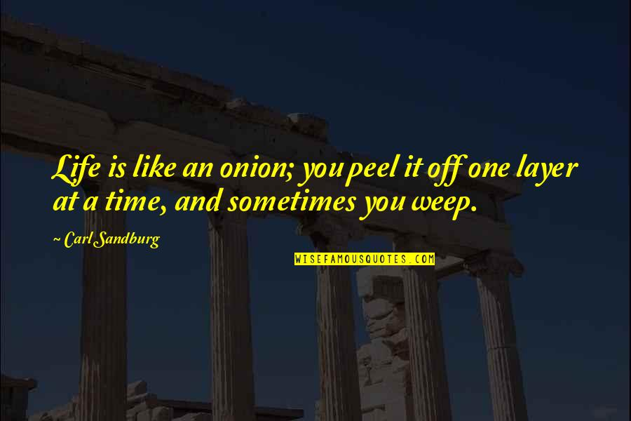 Illumintate Quotes By Carl Sandburg: Life is like an onion; you peel it