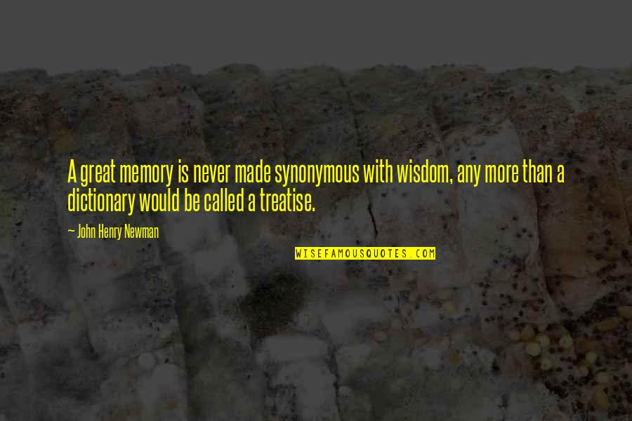Illumintate Quotes By John Henry Newman: A great memory is never made synonymous with