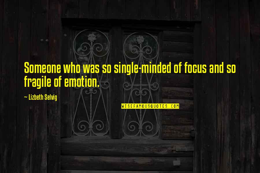 Illumintate Quotes By Lizbeth Selvig: Someone who was so single-minded of focus and