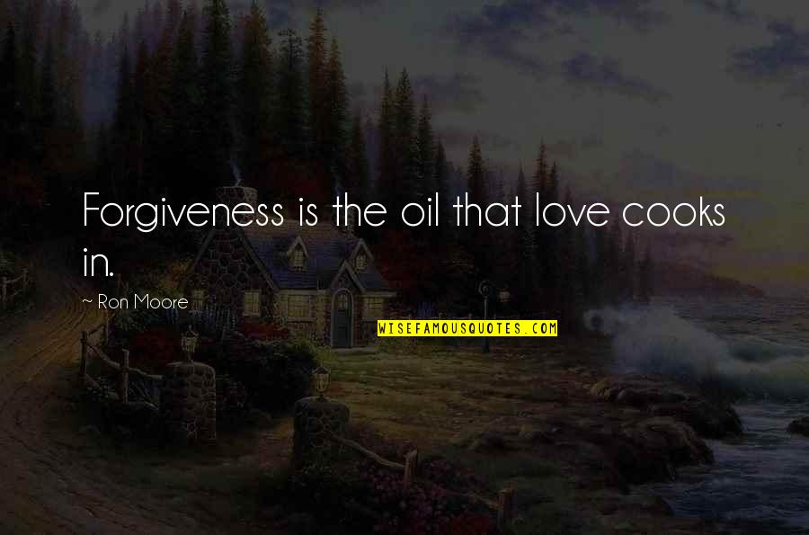 Illumintate Quotes By Ron Moore: Forgiveness is the oil that love cooks in.