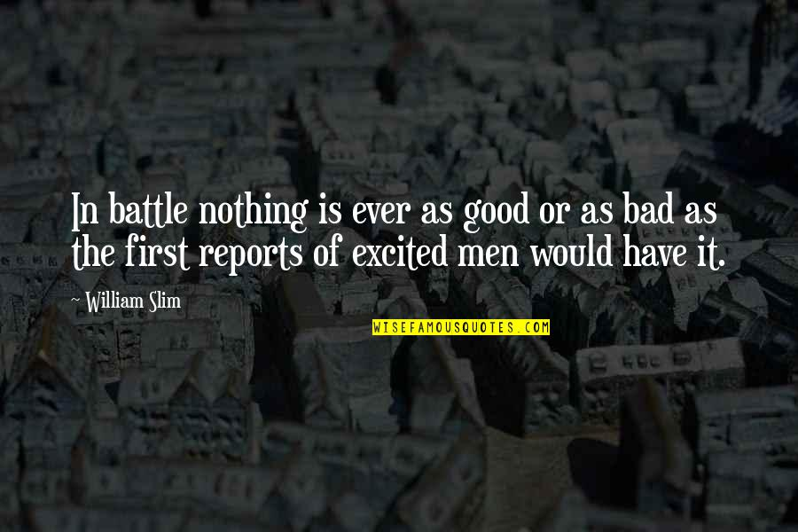 Illumintate Quotes By William Slim: In battle nothing is ever as good or