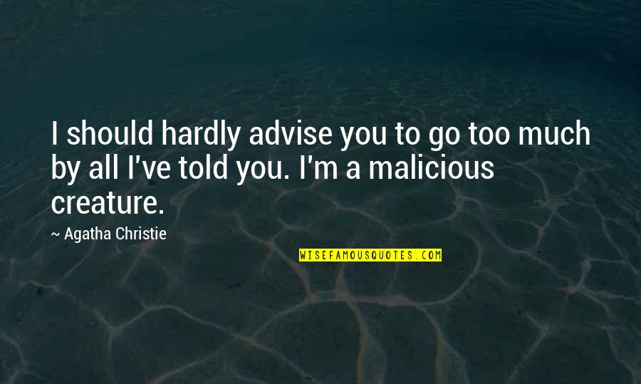 Ilona Staller Quotes By Agatha Christie: I should hardly advise you to go too
