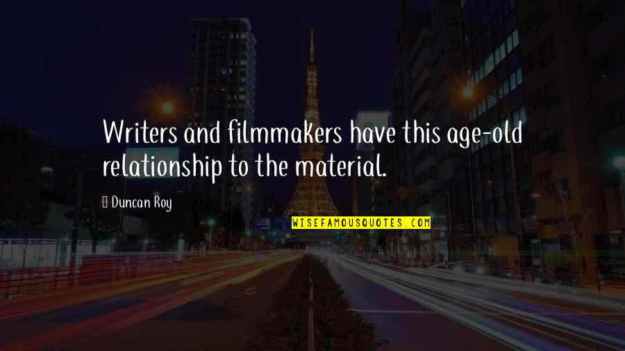 Ilona Staller Quotes By Duncan Roy: Writers and filmmakers have this age-old relationship to