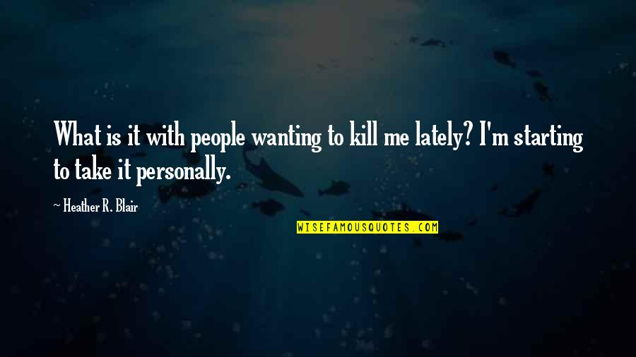 Ilona Staller Quotes By Heather R. Blair: What is it with people wanting to kill