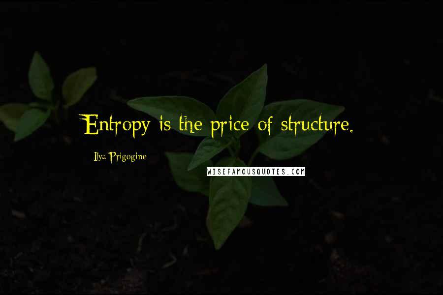 Ilya Prigogine quotes: Entropy is the price of structure.