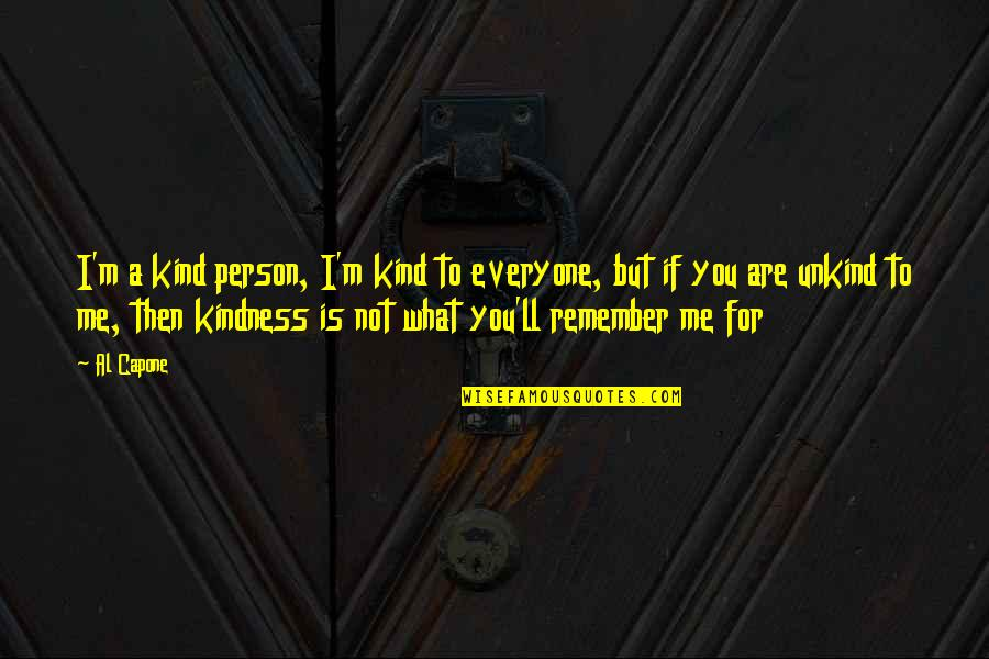 I'm A Bad Person Quotes By Al Capone: I'm a kind person, I'm kind to everyone,
