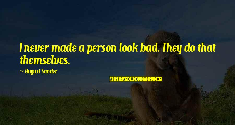 I'm A Bad Person Quotes By August Sander: I never made a person look bad. They