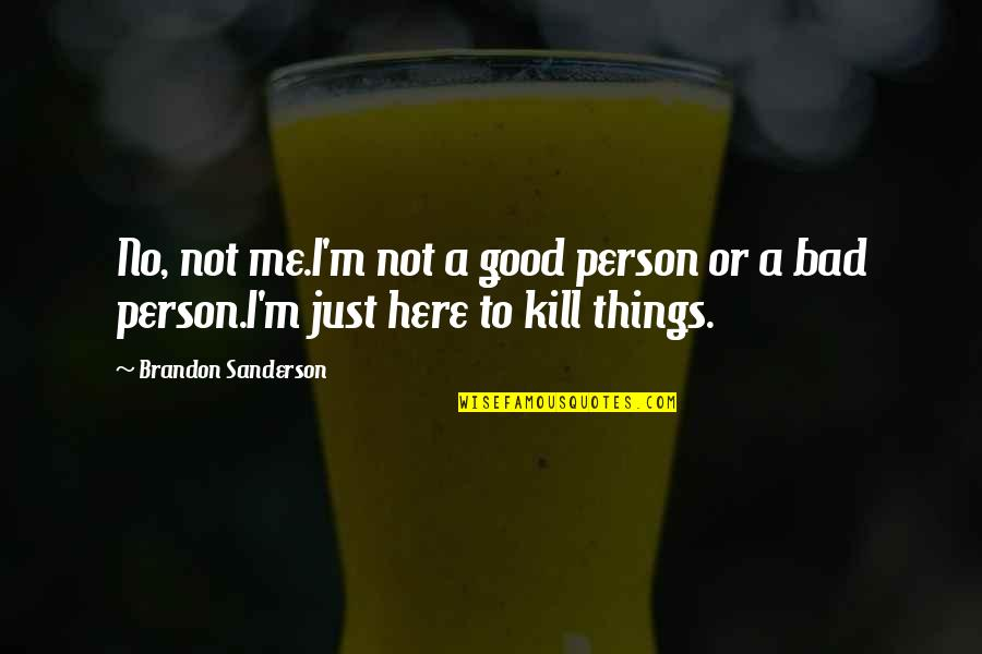 I'm A Bad Person Quotes By Brandon Sanderson: No, not me.I'm not a good person or