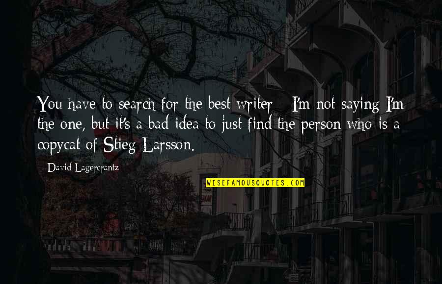 I'm A Bad Person Quotes By David Lagercrantz: You have to search for the best writer