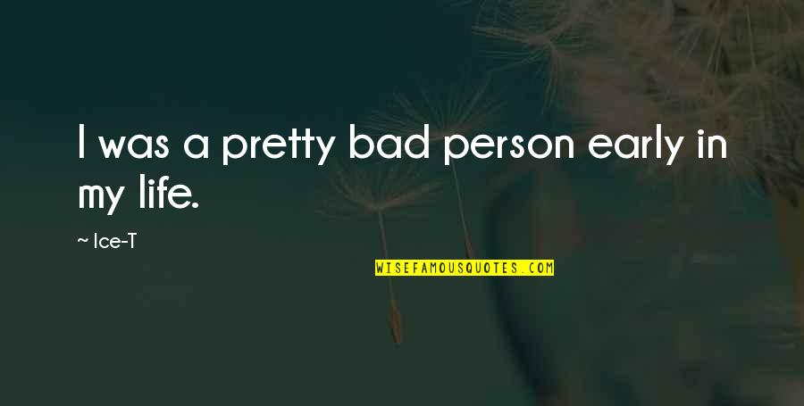 I'm A Bad Person Quotes By Ice-T: I was a pretty bad person early in