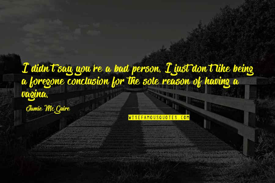I'm A Bad Person Quotes By Jamie McGuire: I didn't say you're a bad person. I