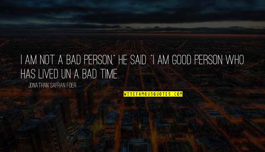 """I'm A Bad Person Quotes By Jonathan Safran Foer: I am not a bad person,"""" he said."""