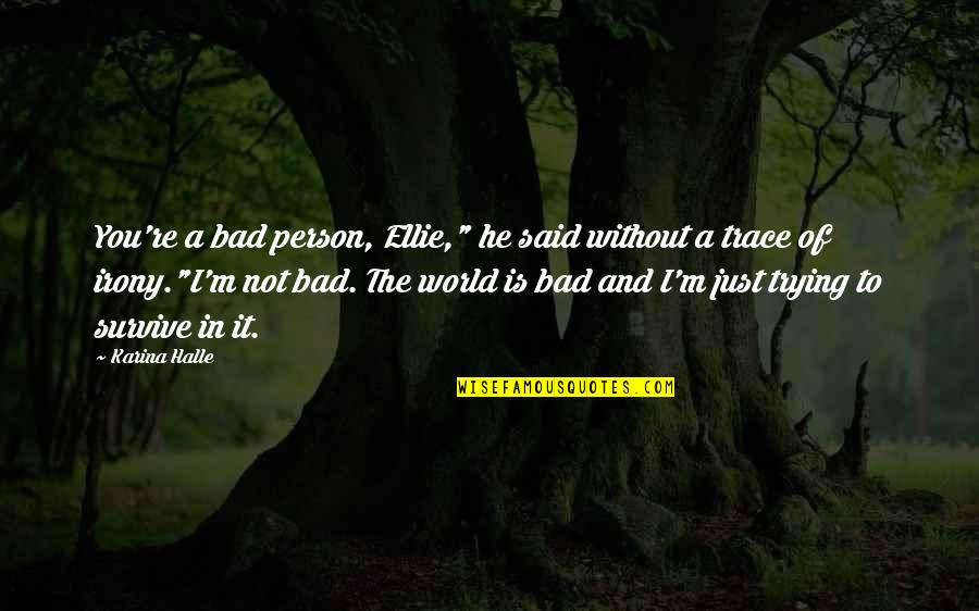 """I'm A Bad Person Quotes By Karina Halle: You're a bad person, Ellie,"""" he said without"""
