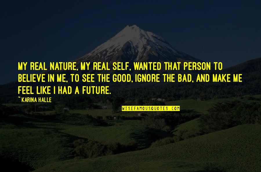 I'm A Bad Person Quotes By Karina Halle: My real nature, my real self, wanted that