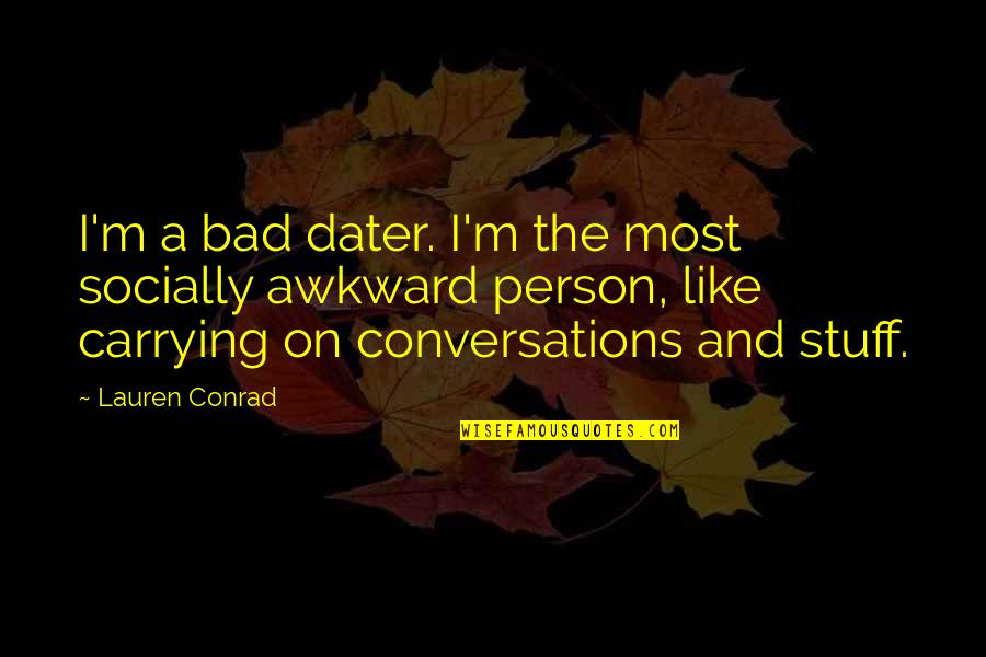 I'm A Bad Person Quotes By Lauren Conrad: I'm a bad dater. I'm the most socially
