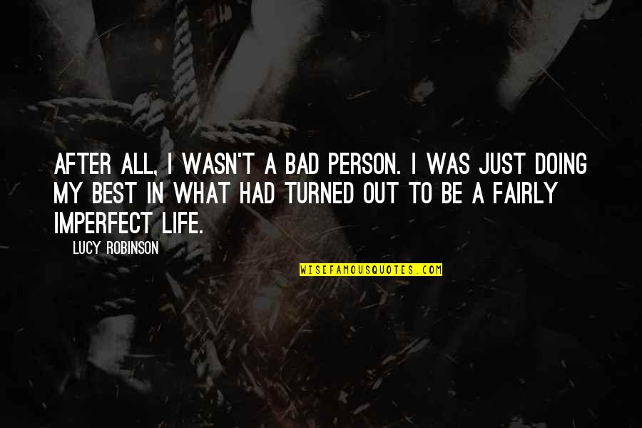 I'm A Bad Person Quotes By Lucy Robinson: After all, I wasn't a bad person. I