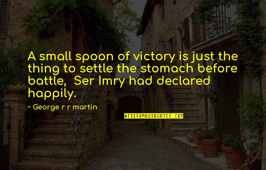 I'm A Bad Texter Quotes By George R R Martin: A small spoon of victory is just the