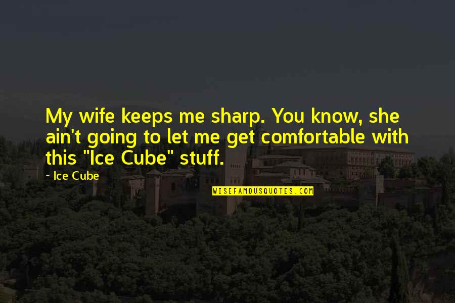 I'm A Bad Texter Quotes By Ice Cube: My wife keeps me sharp. You know, she