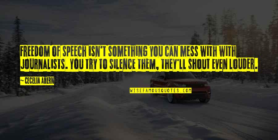 I'm A Mess Up Quotes By Cecelia Ahern: Freedom of speech isn't something you can mess