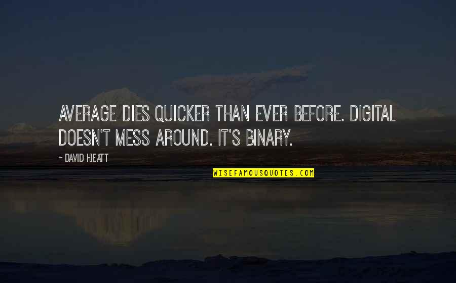 I'm A Mess Up Quotes By David Hieatt: Average dies quicker than ever before. Digital doesn't