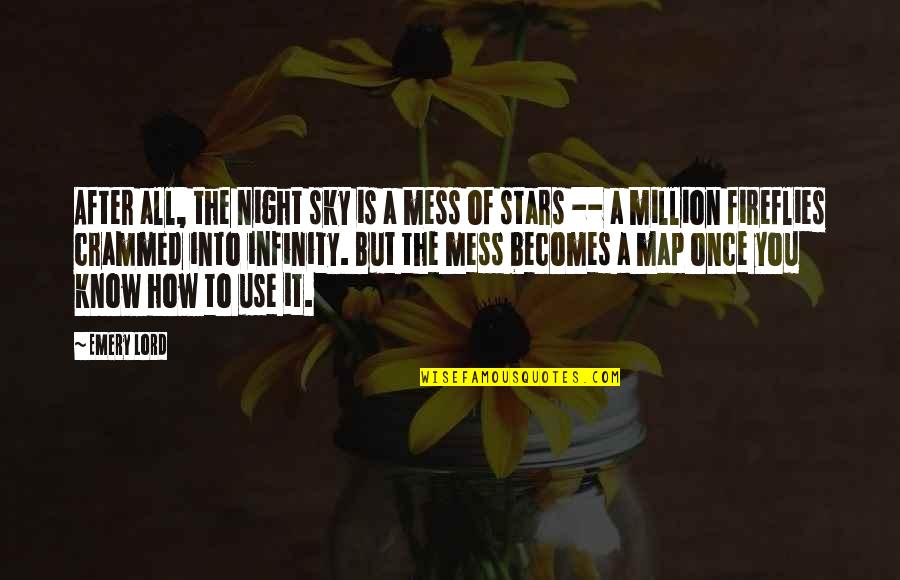 I'm A Mess Up Quotes By Emery Lord: After all, the night sky is a mess