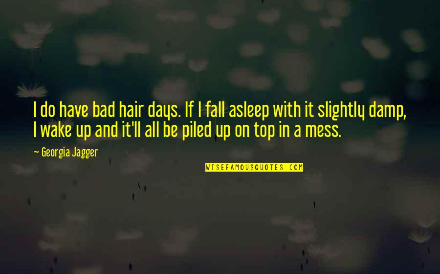 I'm A Mess Up Quotes By Georgia Jagger: I do have bad hair days. If I