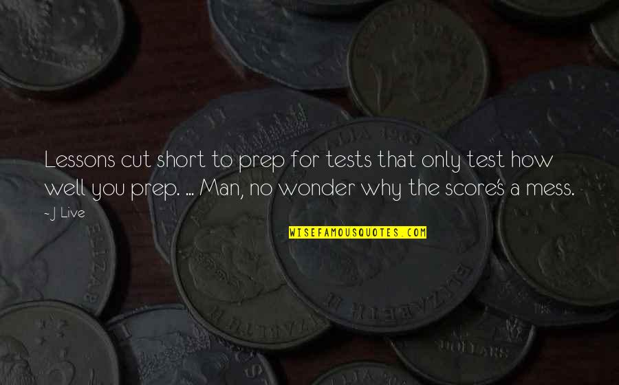 I'm A Mess Up Quotes By J-Live: Lessons cut short to prep for tests that