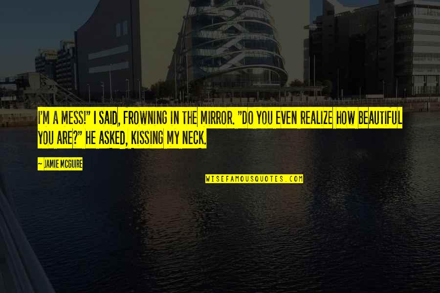 """I'm A Mess Up Quotes By Jamie McGuire: I'm a mess!"""" I said, frowning in the"""
