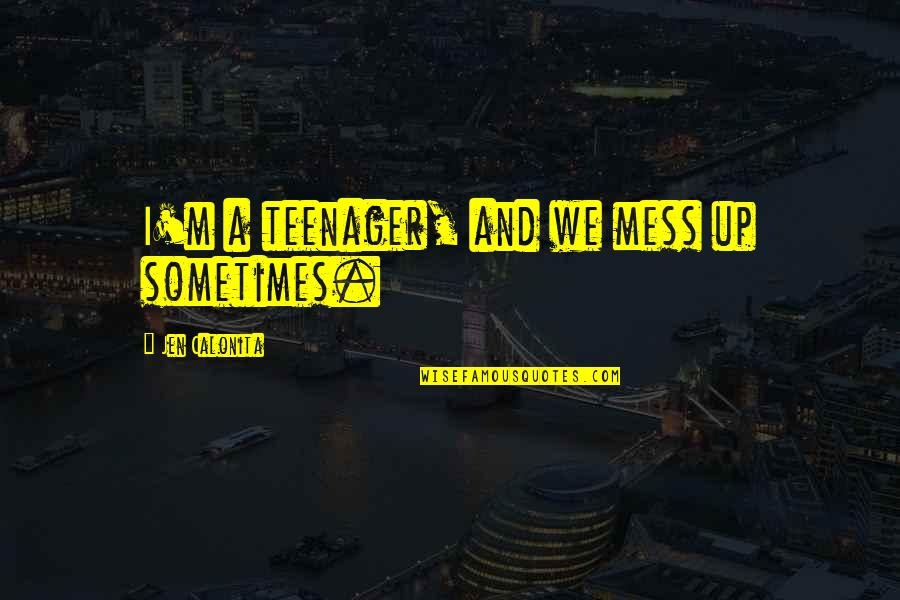 I'm A Mess Up Quotes By Jen Calonita: I'm a teenager, and we mess up sometimes.