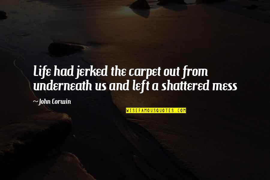 I'm A Mess Up Quotes By John Corwin: Life had jerked the carpet out from underneath