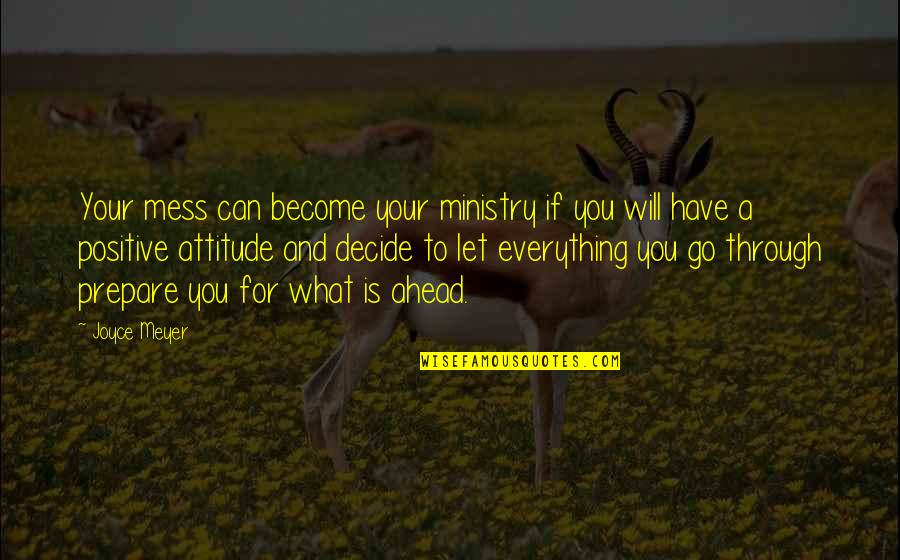I'm A Mess Up Quotes By Joyce Meyer: Your mess can become your ministry if you