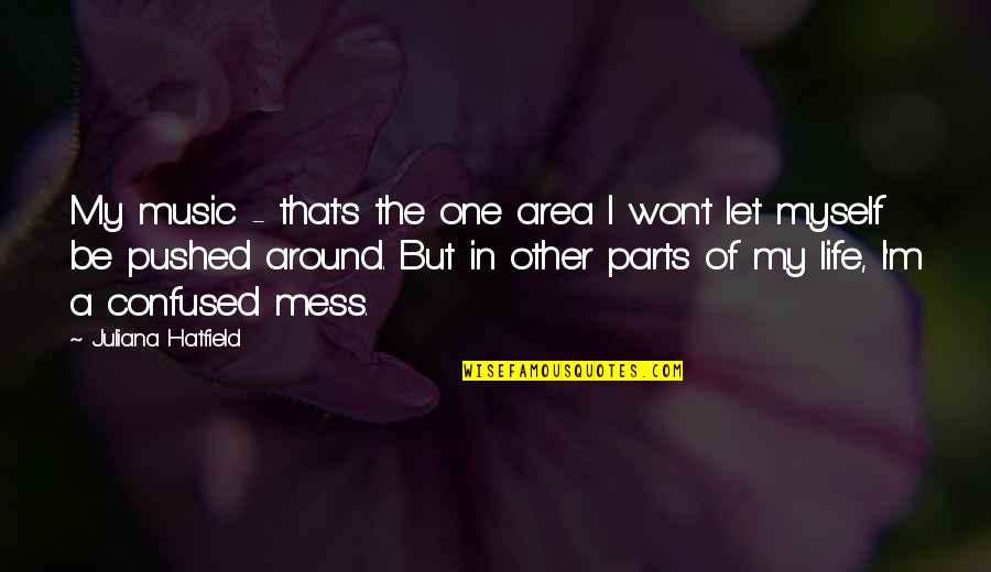 I'm A Mess Up Quotes By Juliana Hatfield: My music - that's the one area I