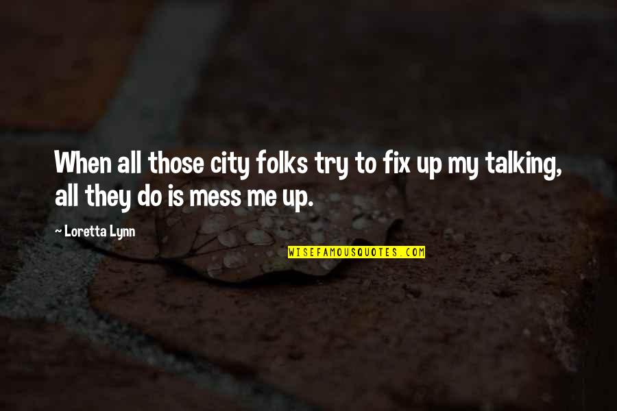 I'm A Mess Up Quotes By Loretta Lynn: When all those city folks try to fix