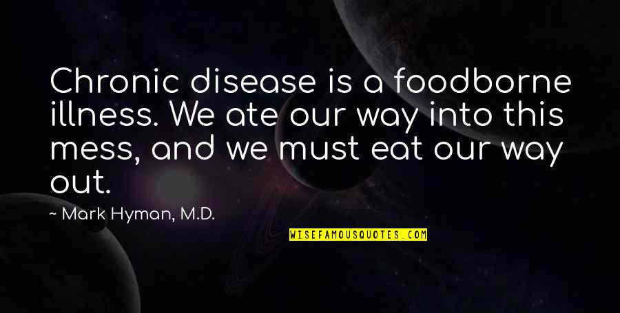 I'm A Mess Up Quotes By Mark Hyman, M.D.: Chronic disease is a foodborne illness. We ate