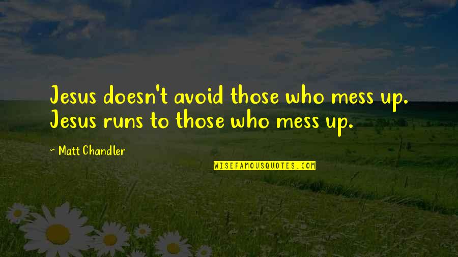 I'm A Mess Up Quotes By Matt Chandler: Jesus doesn't avoid those who mess up. Jesus