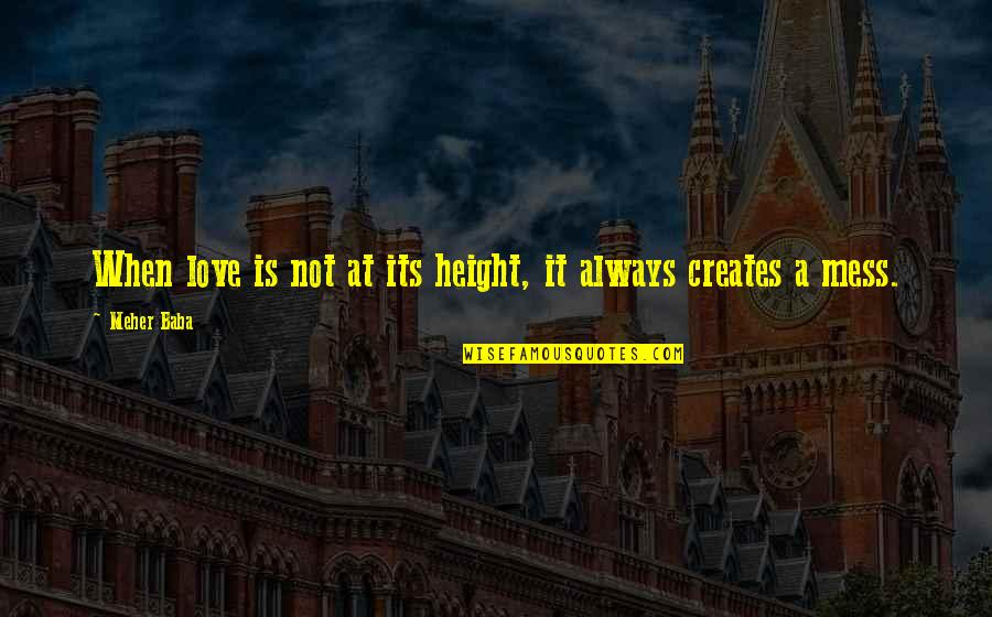 I'm A Mess Up Quotes By Meher Baba: When love is not at its height, it