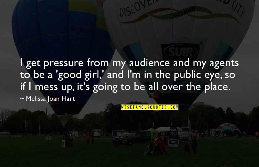 I'm A Mess Up Quotes By Melissa Joan Hart: I get pressure from my audience and my