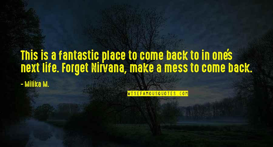 I'm A Mess Up Quotes By Milika M.: This is a fantastic place to come back