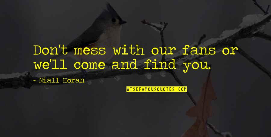 I'm A Mess Up Quotes By Niall Horan: Don't mess with our fans or we'll come