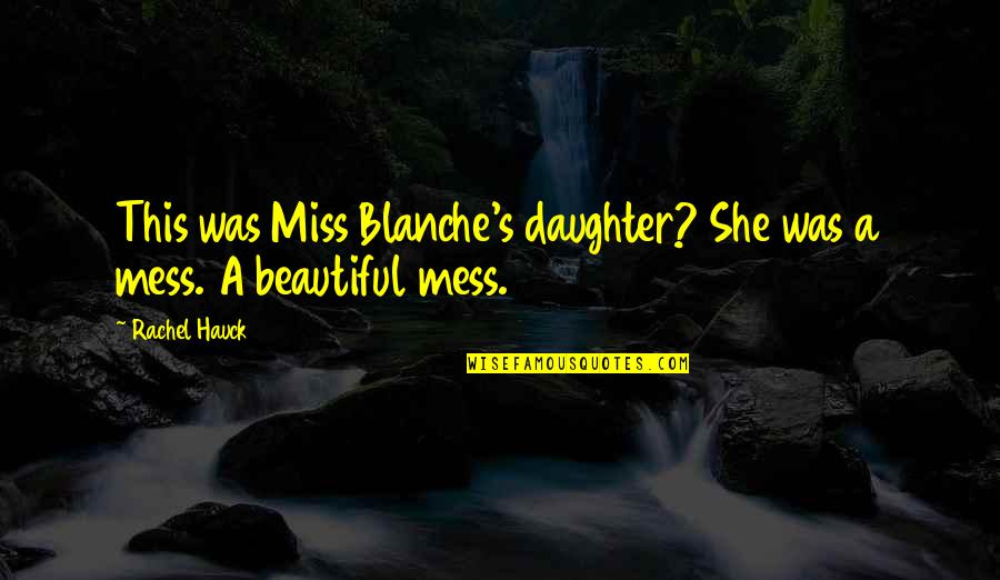 I'm A Mess Up Quotes By Rachel Hauck: This was Miss Blanche's daughter? She was a