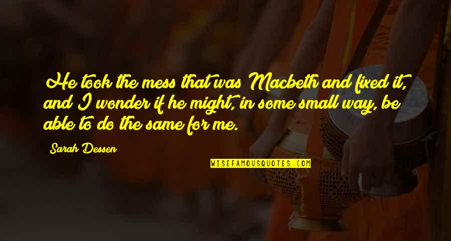 I'm A Mess Up Quotes By Sarah Dessen: He took the mess that was Macbeth and