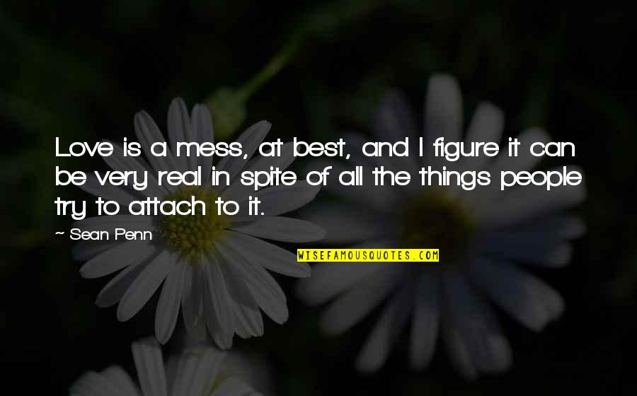 I'm A Mess Up Quotes By Sean Penn: Love is a mess, at best, and I