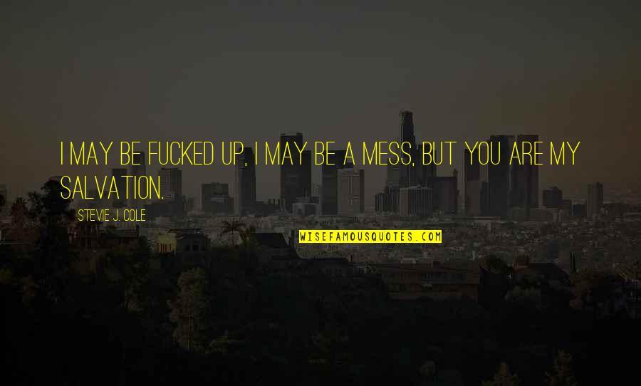 I'm A Mess Up Quotes By Stevie J. Cole: I may be fucked up, I may be