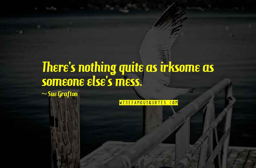 I'm A Mess Up Quotes By Sue Grafton: There's nothing quite as irksome as someone else's