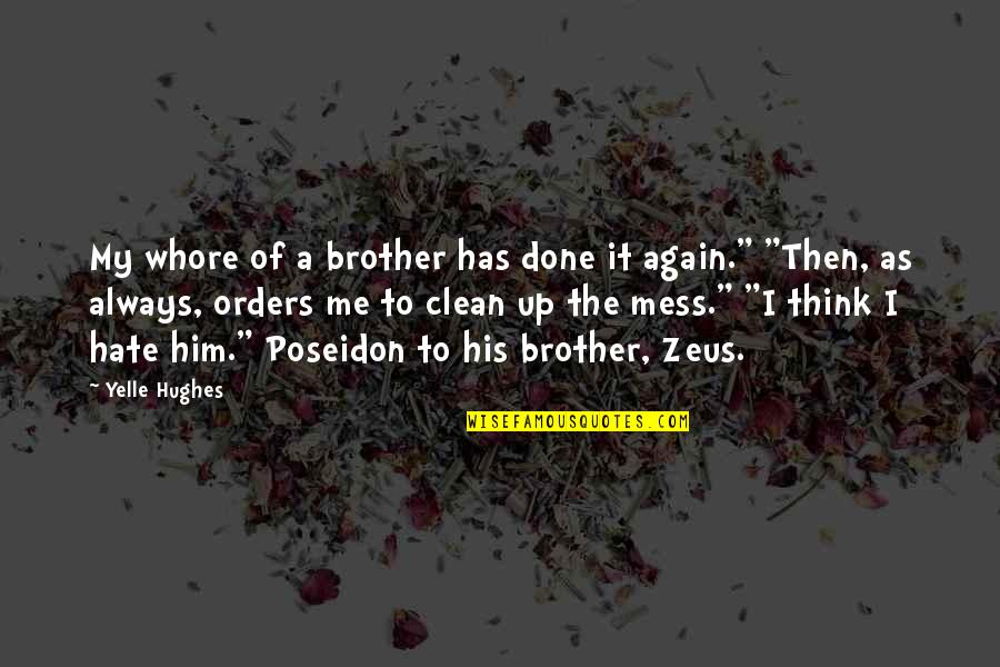 I'm A Mess Up Quotes By Yelle Hughes: My whore of a brother has done it