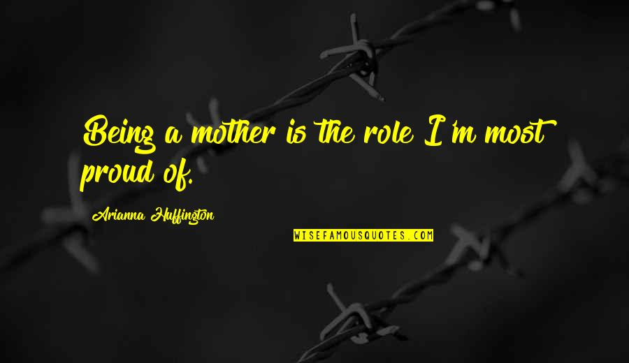 I'm A Mother Quotes By Arianna Huffington: Being a mother is the role I'm most