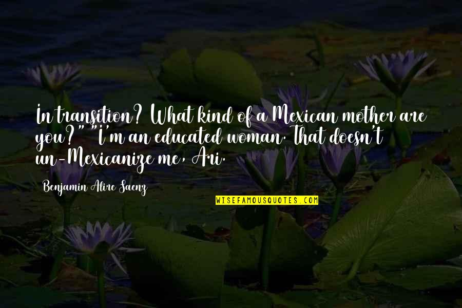 I'm A Mother Quotes By Benjamin Alire Saenz: In transition? What kind of a Mexican mother