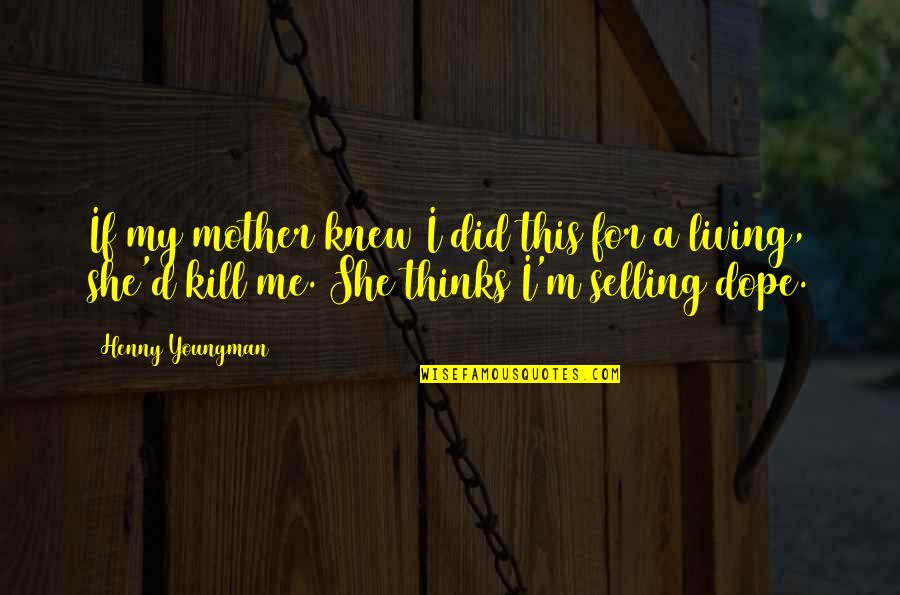 I'm A Mother Quotes By Henny Youngman: If my mother knew I did this for