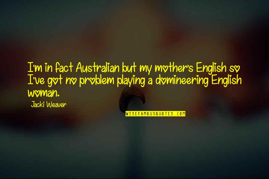 I'm A Mother Quotes By Jacki Weaver: I'm in fact Australian but my mother's English