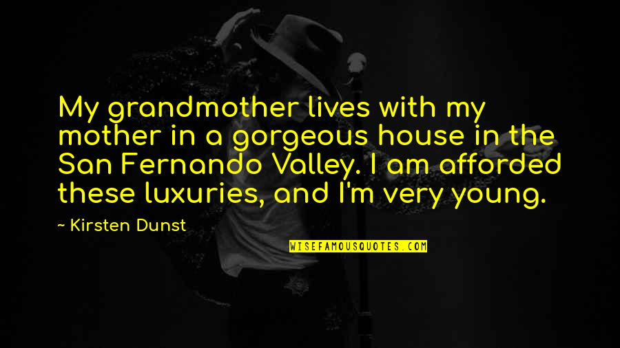 I'm A Mother Quotes By Kirsten Dunst: My grandmother lives with my mother in a